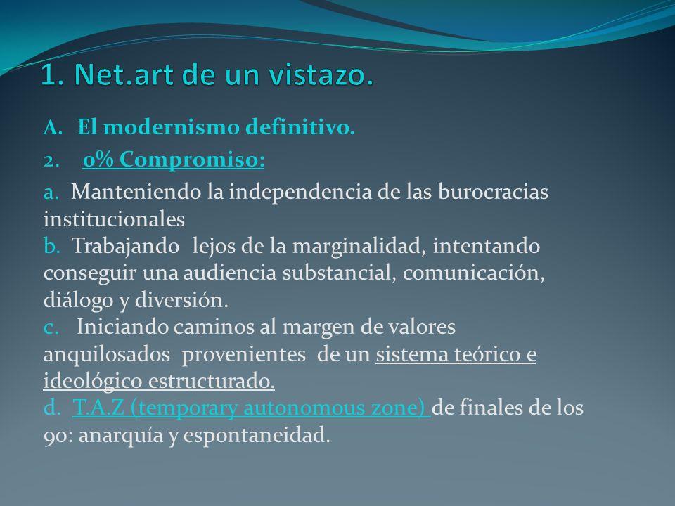A. El modernismo definitivo. 2. 0% Compromiso: a. Manteniendo la independencia de las burocracias institucionales b. Trabajando lejos de la marginalid