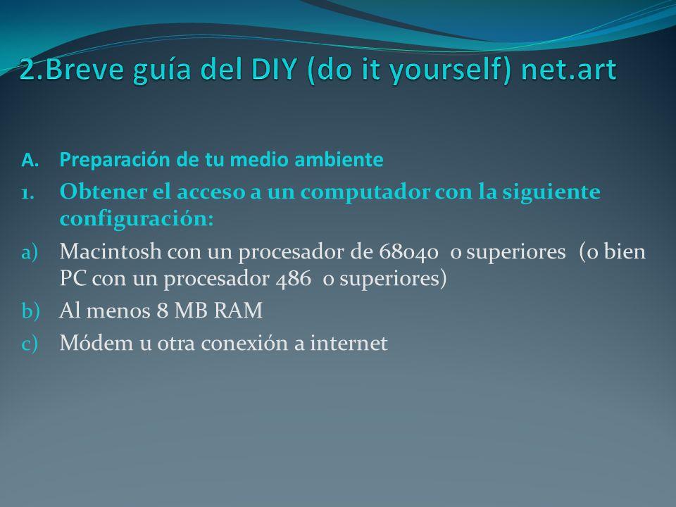 A. Preparación de tu medio ambiente 1. Obtener el acceso a un computador con la siguiente configuración: a) Macintosh con un procesador de 68040 o sup