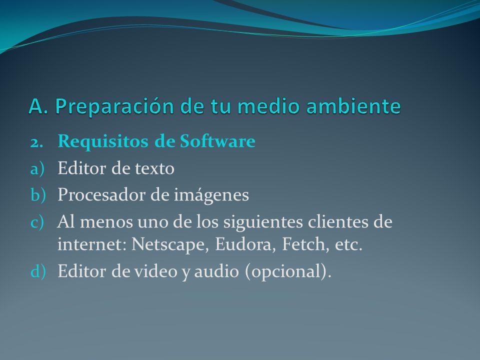 2. Requisitos de Software a) Editor de texto b) Procesador de imágenes c) Al menos uno de los siguientes clientes de internet: Netscape, Eudora, Fetch