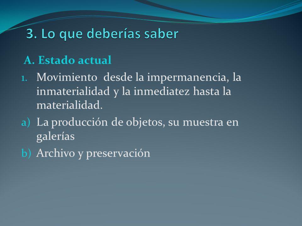 A. Estado actual 1. Movimiento desde la impermanencia, la inmaterialidad y la inmediatez hasta la materialidad. a) La producción de objetos, su muestr