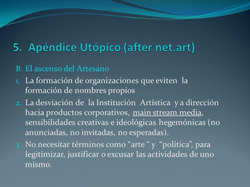 B. El ascenso del Artesano 1. La formación de organizaciones que eviten la formación de nombres propios 2. La desviación de la Institución Artística y