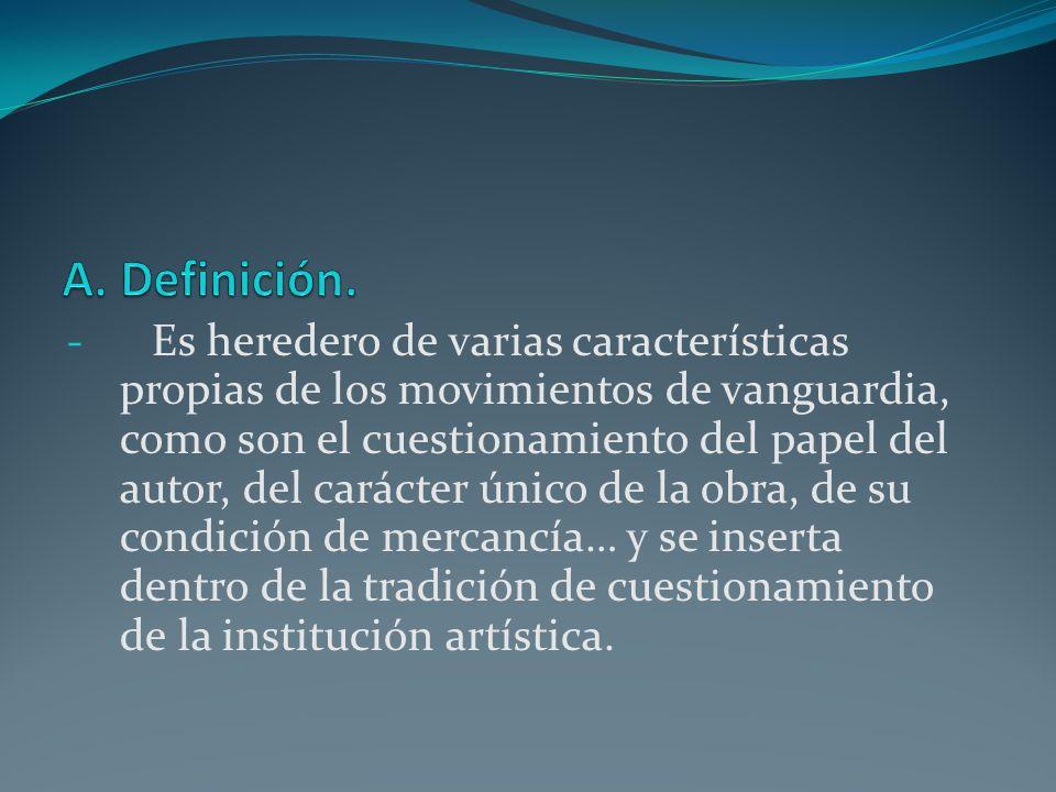 - Es heredero de varias características propias de los movimientos de vanguardia, como son el cuestionamiento del papel del autor, del carácter único
