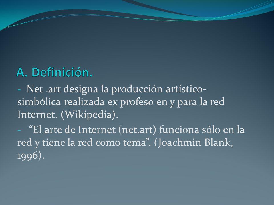 - Net.art designa la producción artístico- simbólica realizada ex profeso en y para la red Internet. (Wikipedia). - El arte de Internet (net.art) func