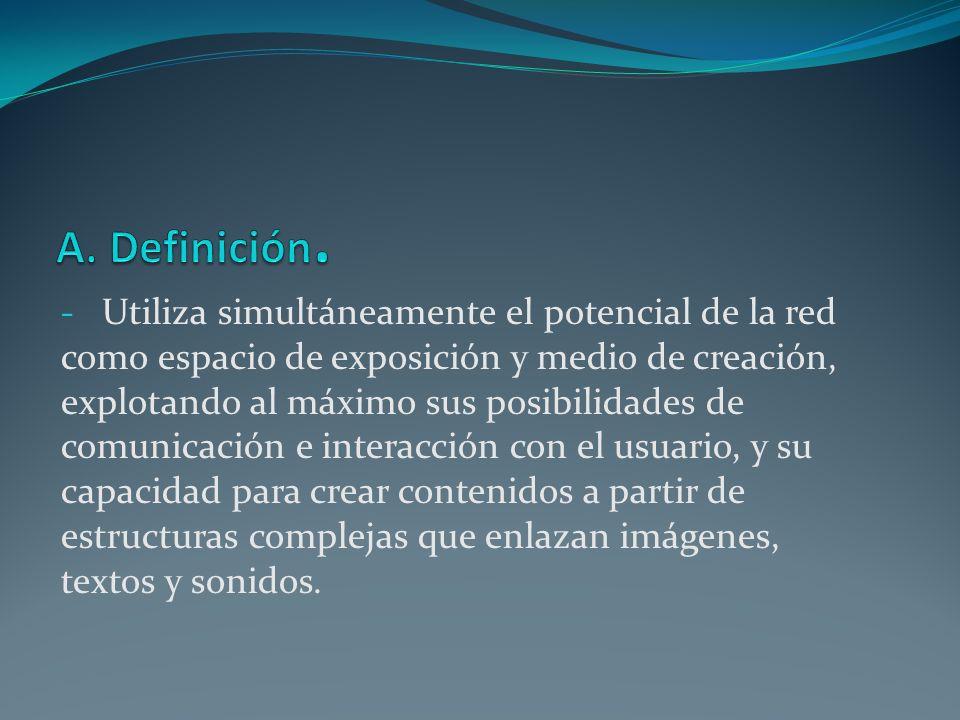 - Utiliza simultáneamente el potencial de la red como espacio de exposición y medio de creación, explotando al máximo sus posibilidades de comunicació
