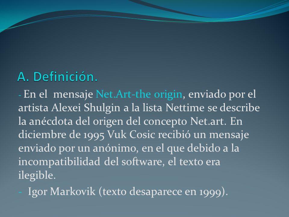 - En el mensaje Net.Art-the origin, enviado por el artista Alexei Shulgin a la lista Nettime se describe la anécdota del origen del concepto Net.art.