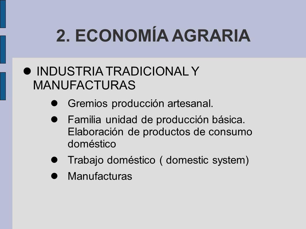 2.ECONOMÍA AGRARIA INDUSTRIA TRADICIONAL Y MANUFACTURAS Gremios producción artesanal.