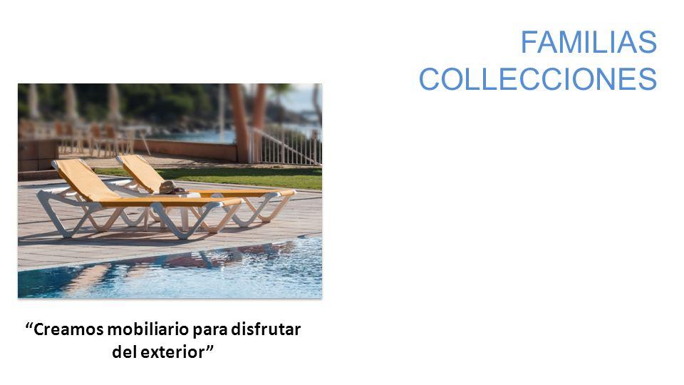 Creamos mobiliario para disfrutar del exterior FAMILIAS COLLECCIONES