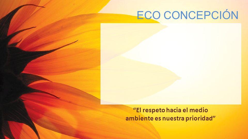 El respeto hacia el medio ambiente es nuestra prioridad ECO CONCEPCIÓN