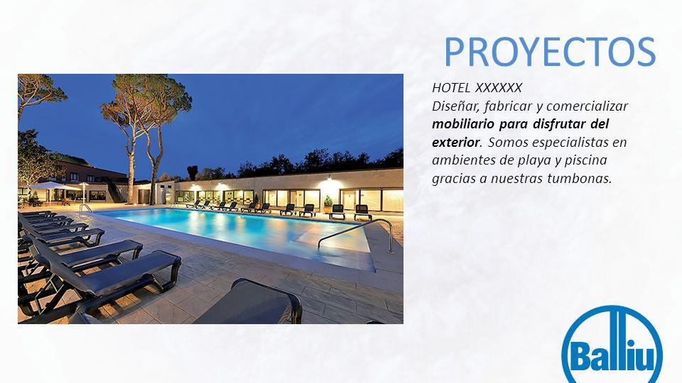 HOTEL XXXXXX Diseñar, fabricar y comercializar mobiliario para disfrutar del exterior. Somos especialistas en ambientes de playa y piscina gracias a n