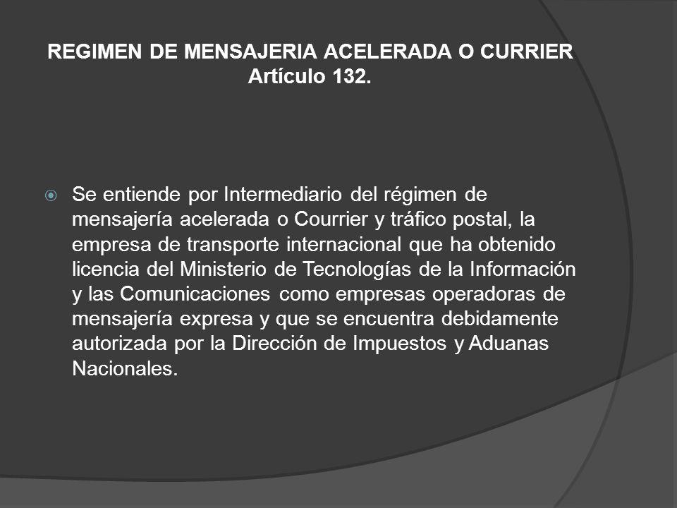 REGIMEN DE MENSAJERIA ACELERADA O CURRIER Artículo 132.