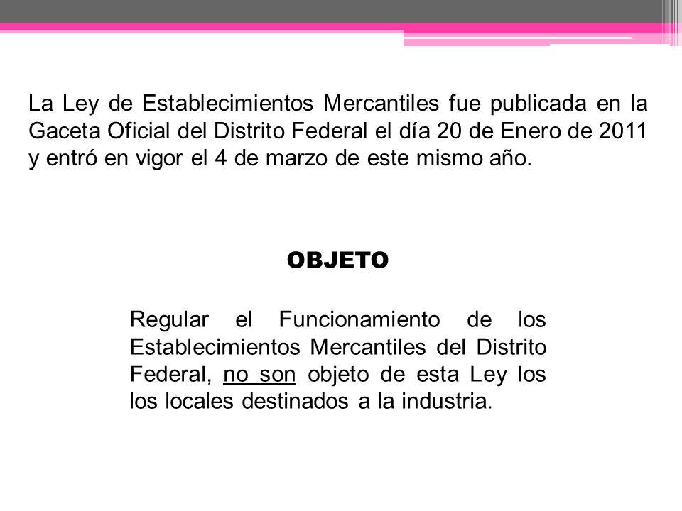 La Ley de Establecimientos Mercantiles fue publicada en la Gaceta Oficial del Distrito Federal el día 20 de Enero de 2011 y entró en vigor el 4 de mar