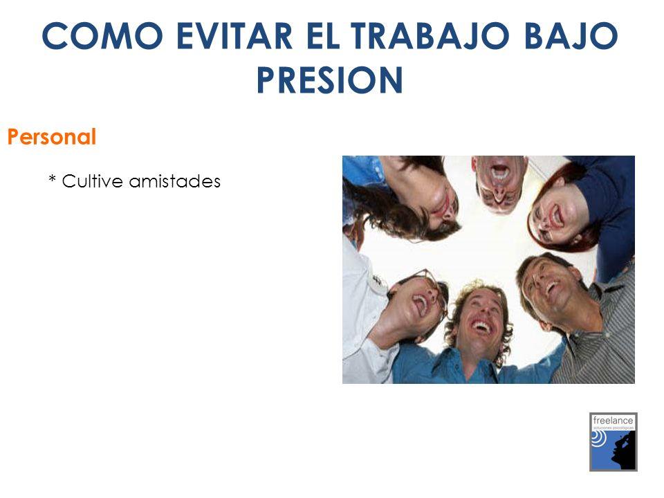 COMO EVITAR EL TRABAJO BAJO PRESION Personal * Cultive amistades