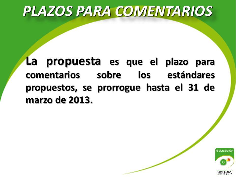 PLAZOS PARA COMENTARIOS La propuesta es que el plazo para comentarios sobre los estándares propuestos, se prorrogue hasta el 31 de marzo de 2013.