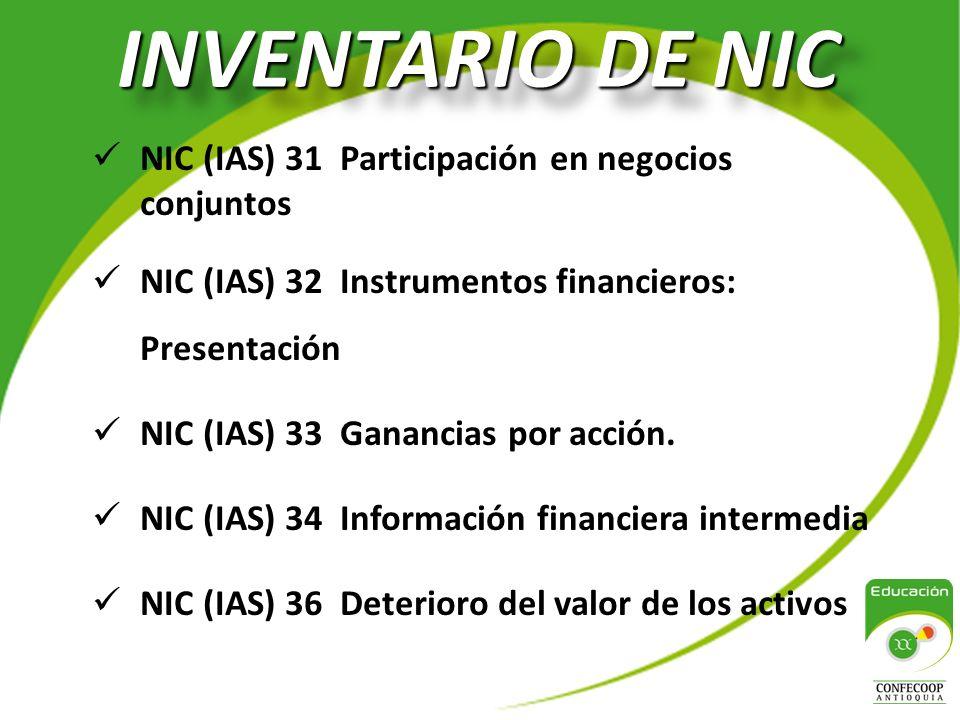INVENTARIO DE NIC NIC (IAS) 31 Participación en negocios conjuntos NIC (IAS) 32 Instrumentos financieros: Presentación NIC (IAS) 33 Ganancias por acción.