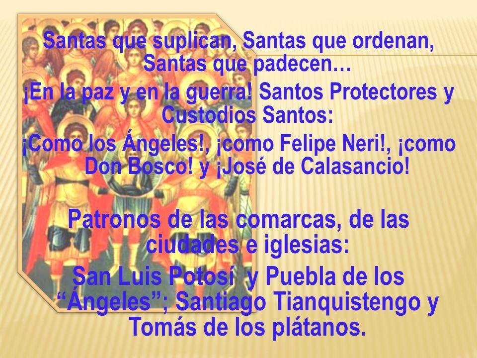 Santas que suplican, Santas que ordenan, Santas que padecen… ¡En la paz y en la guerra! Santos Protectores y Custodios Santos: ¡Como los Ángeles!, ¡co