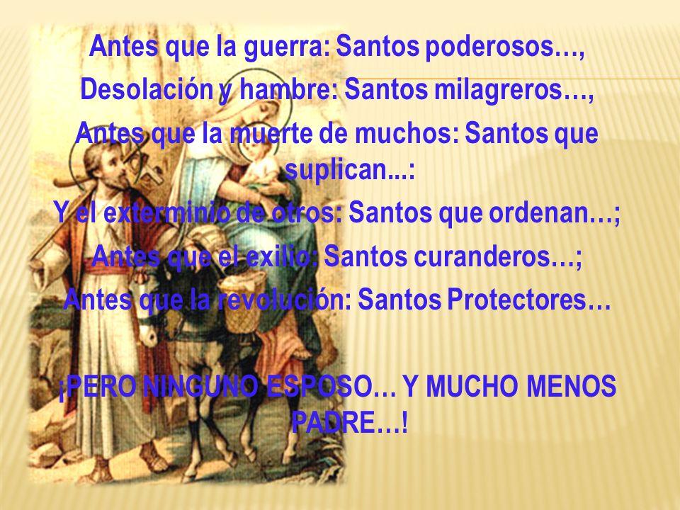 Antes que la guerra: Santos poderosos…, Desolación y hambre: Santos milagreros…, Antes que la muerte de muchos: Santos que suplican...: Y el extermini