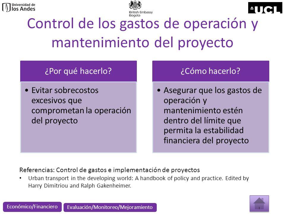 Control de los gastos de operación y mantenimiento del proyecto ¿Por qué hacerlo? Evitar sobrecostos excesivos que comprometan la operación del proyec