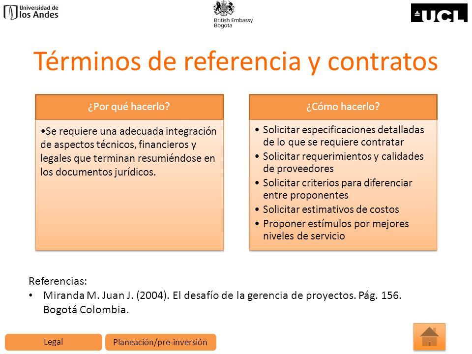 Términos de referencia y contratos ¿Por qué hacerlo? Se requiere una adecuada integración de aspectos técnicos, financieros y legales que terminan res