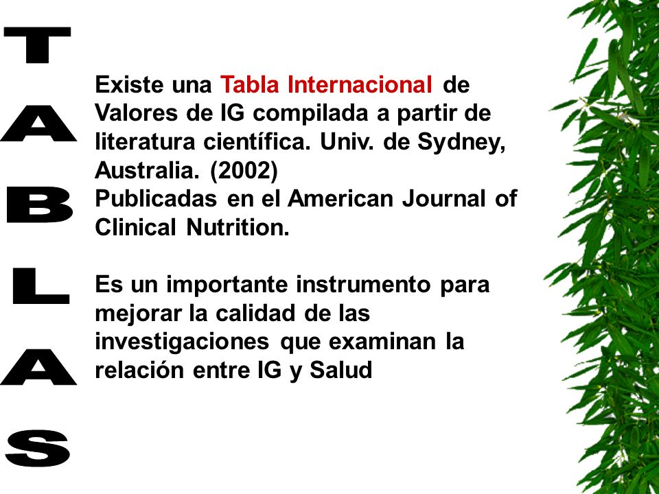 Existe una Tabla Internacional de Valores de IG compilada a partir de literatura científica. Univ. de Sydney, Australia. (2002) Publicadas en el Ameri