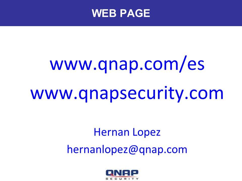 WEB PAGE www.qnap.com/es www.qnapsecurity.com Hernan Lopez hernanlopez@qnap.com