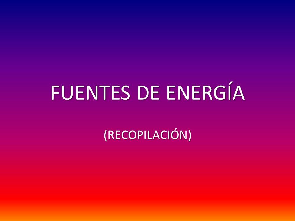 FUENTES DE ENERGÍA (RECOPILACIÓN)