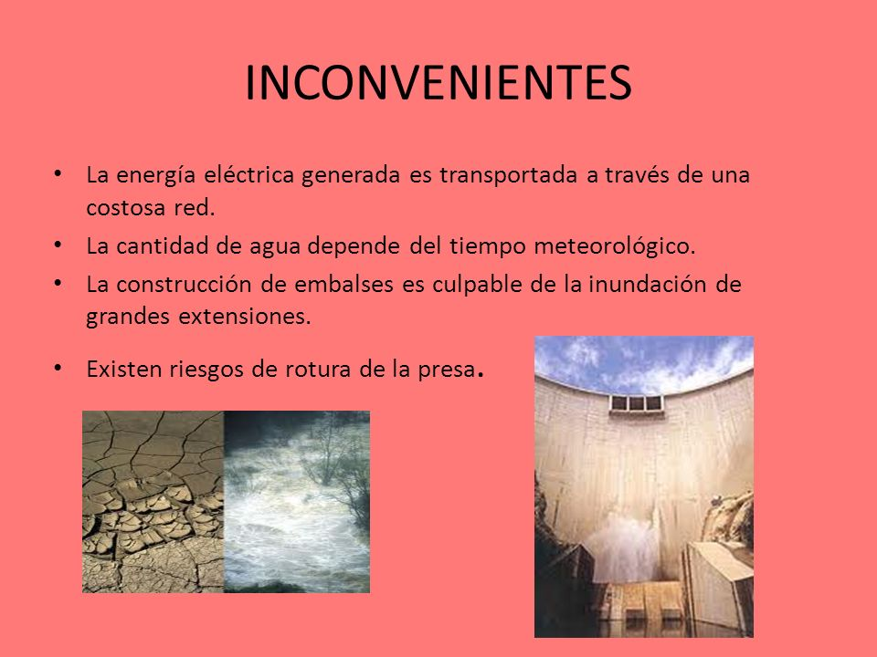 VENTAJAS Las centrales hidroeléctricas tienen un mantenimiento y coste mínimo No genera residuos ni contaminantes. La construcción de embalses ayuda a