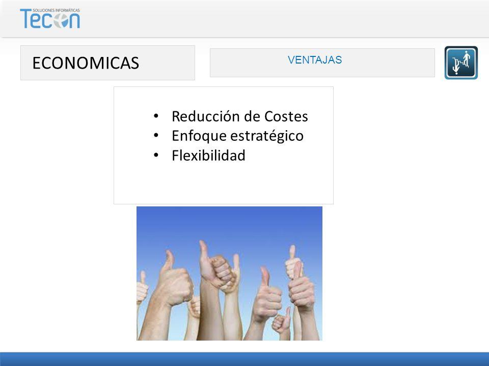ECONOMICAS VENTAJAS Reducción de Costes Enfoque estratégico Flexibilidad