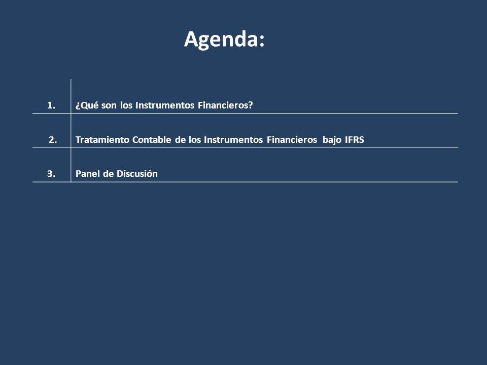 1.¿Qué son los Instrumentos Financieros? 2.Tratamiento Contable de los Instrumentos Financieros bajo IFRS 3.Panel de Discusión Agenda: