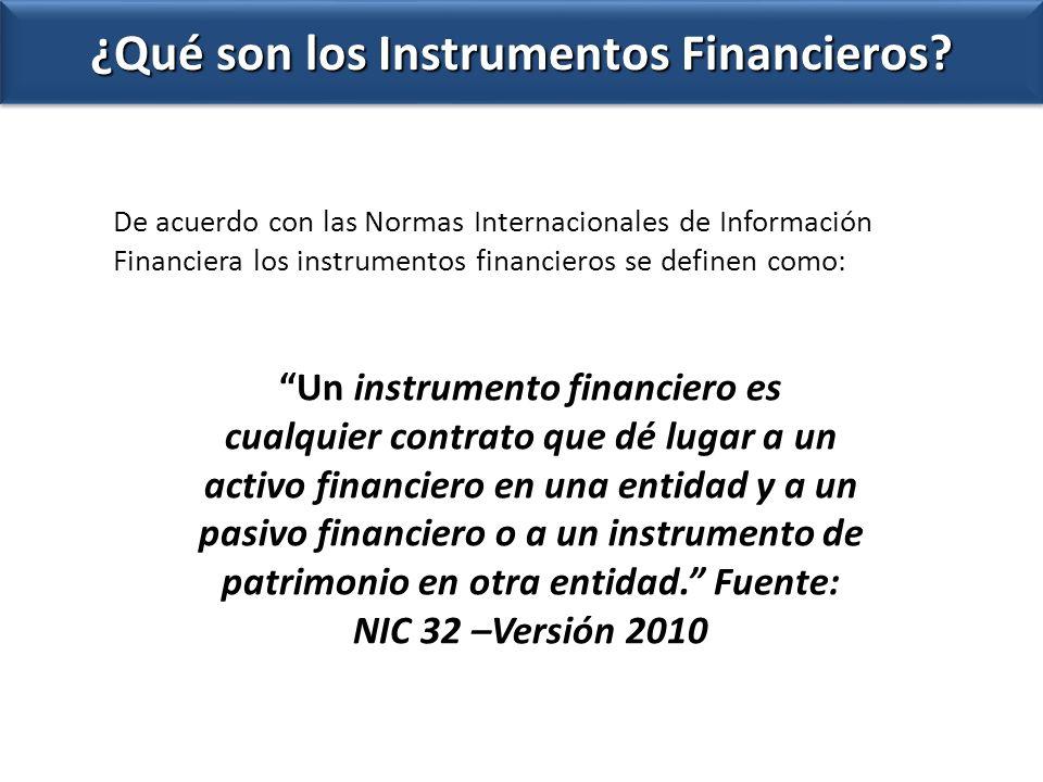 De acuerdo con las Normas Internacionales de Información Financiera los instrumentos financieros se definen como: Un instrumento financiero es cualqui
