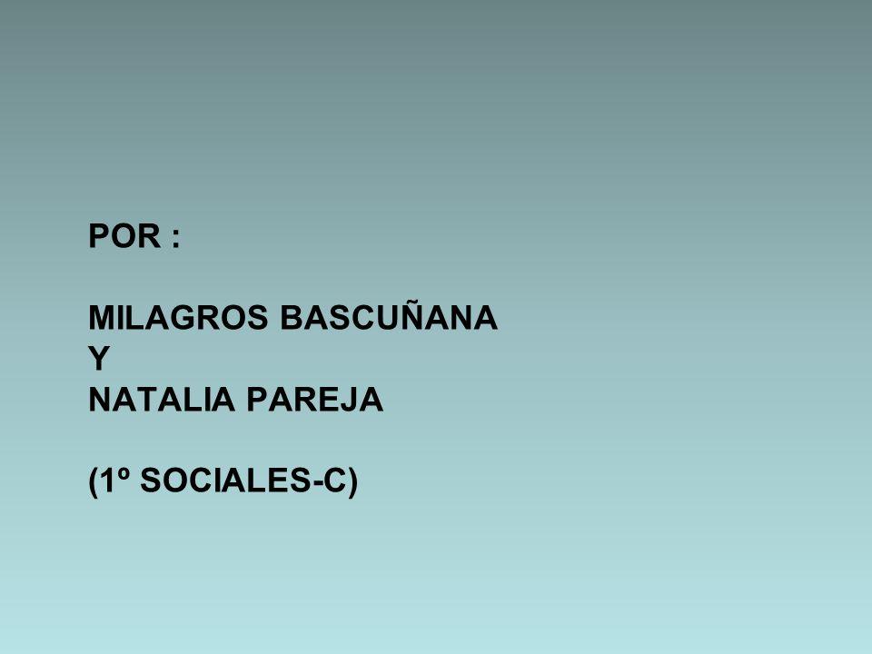POR : MILAGROS BASCUÑANA Y NATALIA PAREJA (1º SOCIALES-C)