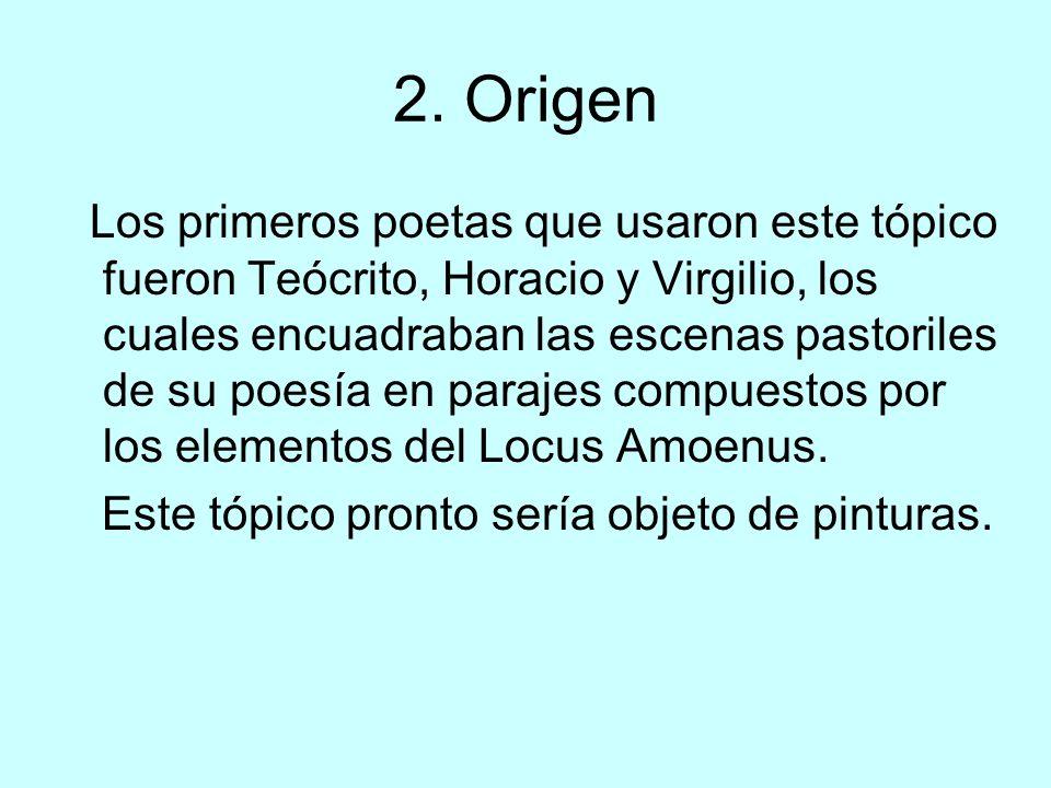 2. Origen Los primeros poetas que usaron este tópico fueron Teócrito, Horacio y Virgilio, los cuales encuadraban las escenas pastoriles de su poesía e