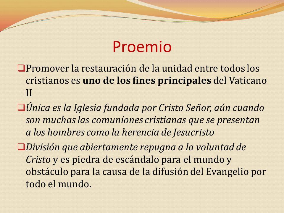 Proemio Promover la restauración de la unidad entre todos los cristianos es uno de los fines principales del Vaticano II Única es la Iglesia fundada p
