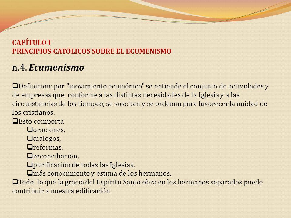 CAPÍTULO I PRINCIPIOS CATÓLICOS SOBRE EL ECUMENISMO n.4. Ecumenismo Definición: por