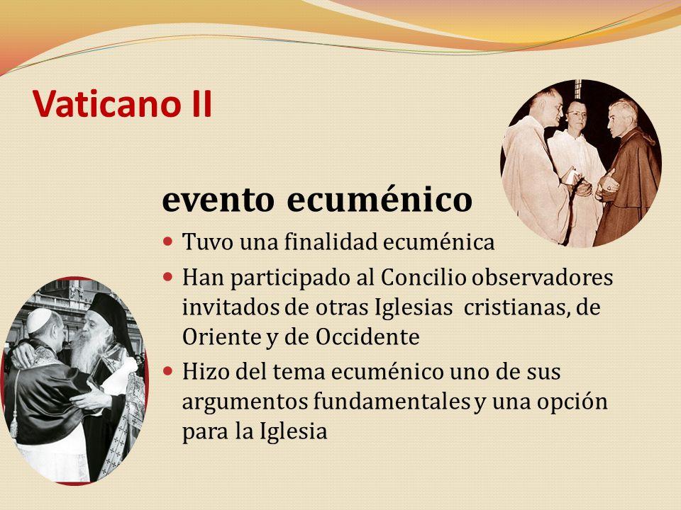 Vaticano II evento ecuménico Tuvo una finalidad ecuménica Han participado al Concilio observadores invitados de otras Iglesias cristianas, de Oriente