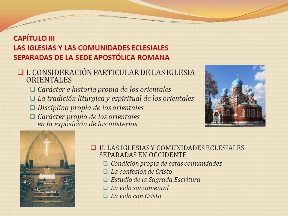 CAPÍTULO III LAS IGLESIAS Y LAS COMUNIDADES ECLESIALES SEPARADAS DE LA SEDE APOSTÓLICA ROMANA I. CONSIDERACIÓN PARTICULAR DE LAS IGLESIA ORIENTALES Ca