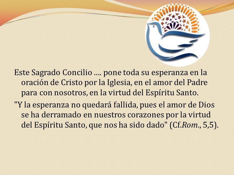 Este Sagrado Concilio …. pone toda su esperanza en la oración de Cristo por la Iglesia, en el amor del Padre para con nosotros, en la virtud del Espír