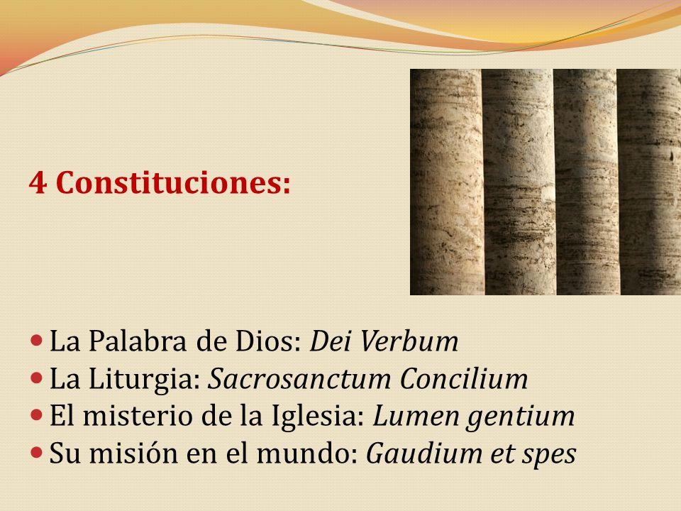 4 Constituciones: La Palabra de Dios: Dei Verbum La Liturgia: Sacrosanctum Concilium El misterio de la Iglesia: Lumen gentium Su misión en el mundo: G