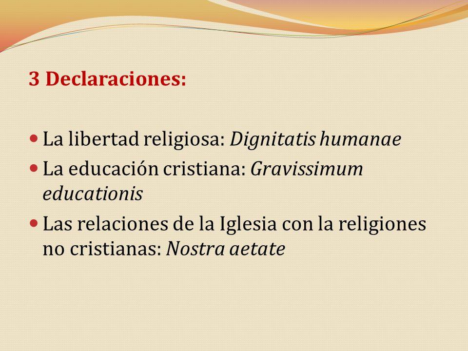 3 Declaraciones: La libertad religiosa: Dignitatis humanae La educación cristiana: Gravissimum educationis Las relaciones de la Iglesia con la religio