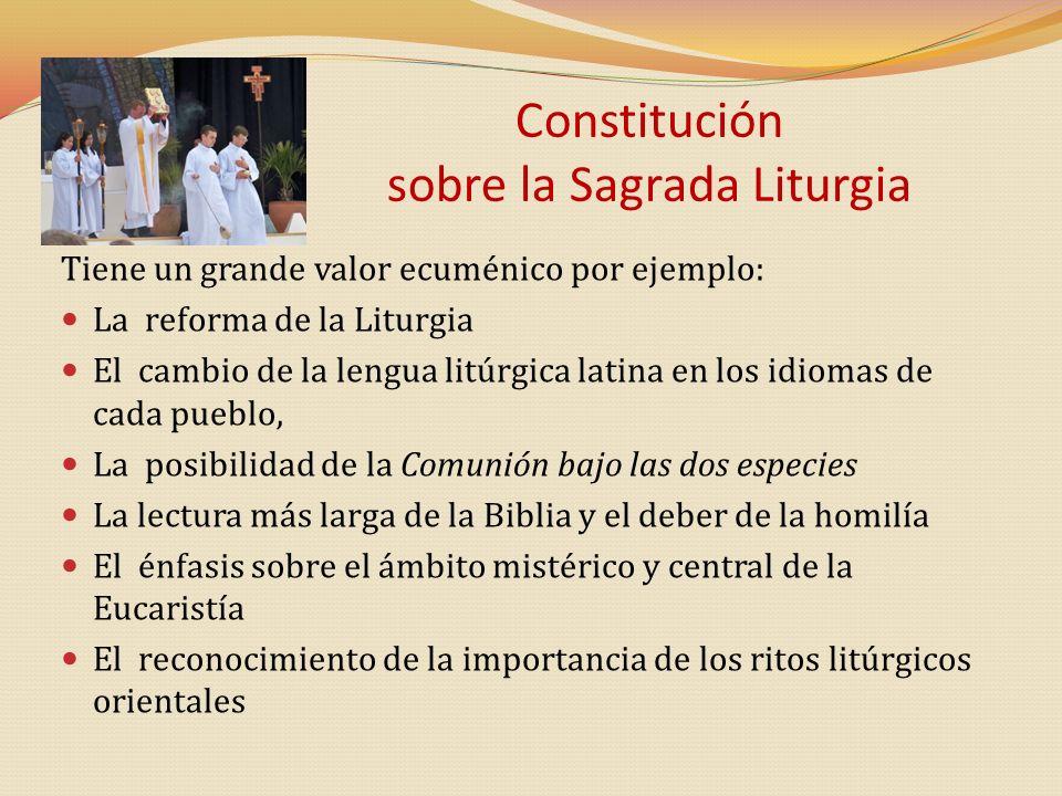 Constitución sobre la Sagrada Liturgia Tiene un grande valor ecuménico por ejemplo: La reforma de la Liturgia El cambio de la lengua litúrgica latina