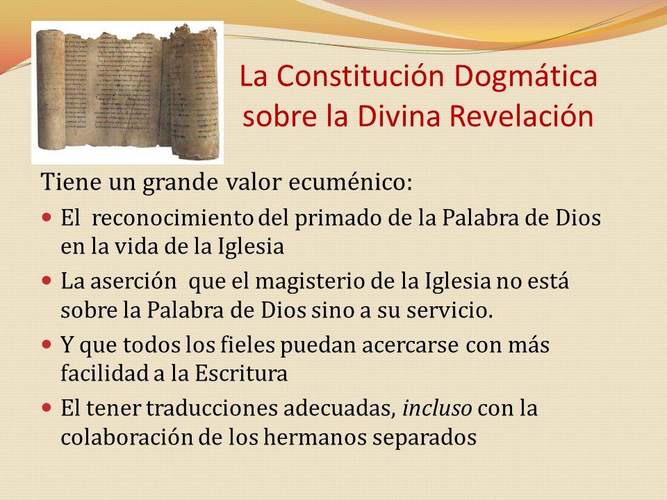 La Constitución Dogmática sobre la Divina Revelación Tiene un grande valor ecuménico: El reconocimiento del primado de la Palabra de Dios en la vida d