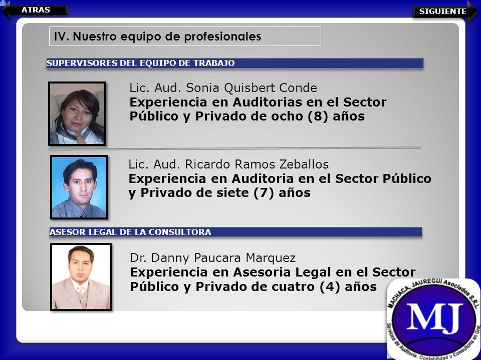 IV. Nuestro equipo de profesionales SUPERVISORES DEL EQUIPO DE TRABAJO ASESOR LEGAL DE LA CONSULTORA Lic. Aud. Sonia Quisbert Conde Experiencia en Aud