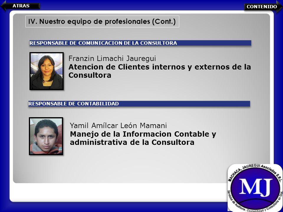 IV. Nuestro equipo de profesionales (Cont.) RESPONSABLE DE COMUNICACION DE LA CONSULTORA RESPONSABLE DE CONTABILIDAD Franzin Limachi Jauregui Atencion