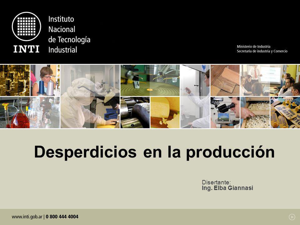 Disertante: Ing. Elba Giannasi Desperdicios en la producción