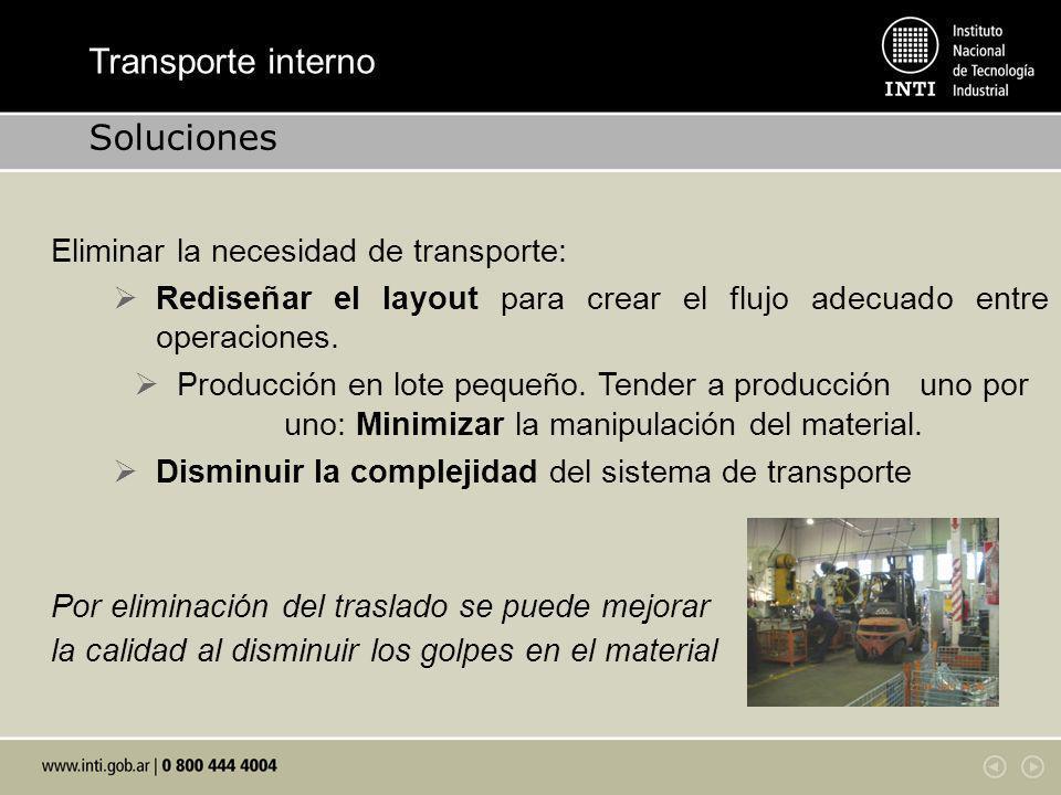 Eliminar la necesidad de transporte: Rediseñar el layout para crear el flujo adecuado entre operaciones. Producción en lote pequeño. Tender a producci