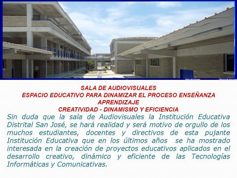 SALA DE AUDIOVISUALES ESPACIO EDUCATIVO PARA DINAMIZAR EL PROCESO ENSEÑANZA APRENDIZAJE CREATIVIDAD - DINAMISMO Y EFICIENCIA Sin duda que la sala de A