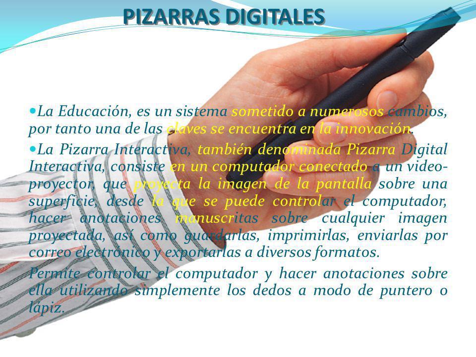 PIZARRAS DIGITALES La Educación, es un sistema sometido a numerosos cambios, por tanto una de las claves se encuentra en la innovación. La Pizarra Int