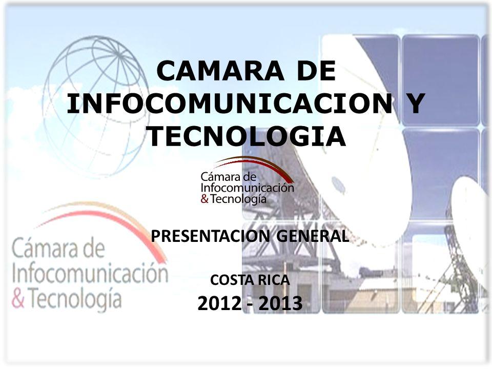 CAMARA DE INFOCOMUNICACION Y TECNOLOGIA PRESENTACION GENERAL COSTA RICA 2012 - 2013