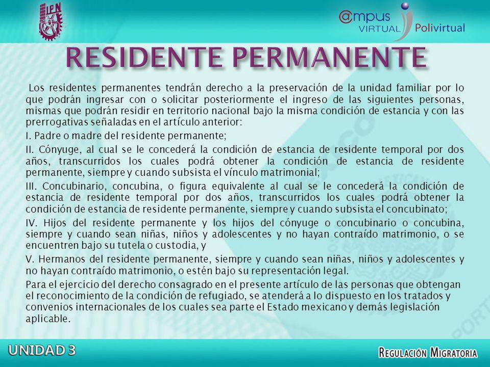 Los residentes permanentes tendrán derecho a la preservación de la unidad familiar por lo que podrán ingresar con o solicitar posteriormente el ingres