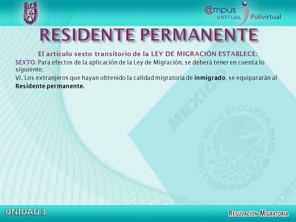 El artículo sexto transitorio de la LEY DE MIGRACIÓN ESTABLECE: SEXTO. Para efectos de la aplicación de la Ley de Migración, se deberá tener en cuenta