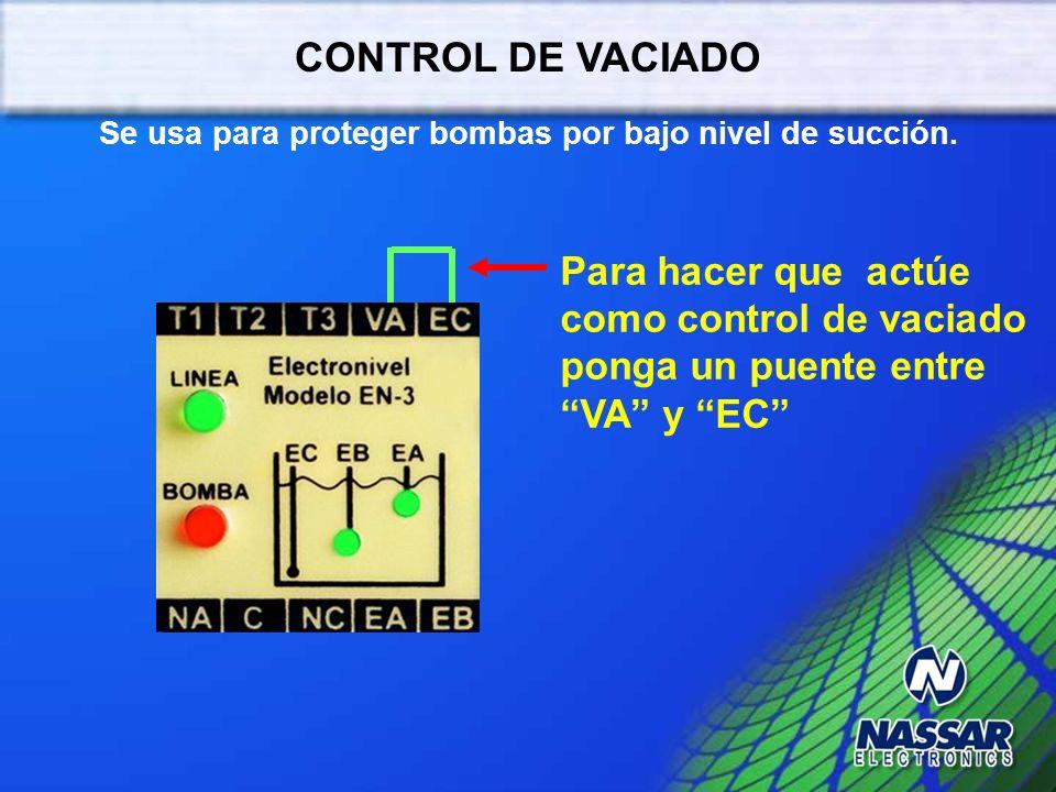 CONTROL DE LLENADO Mantiene el nivel del agua entre los electrodos EA y EB 220 V EA EB EC NIVEL DE ARRANQUE NIVEL DE PARO BOMBA